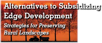 Alternatives to Subsidizing Edge Development: Strategies for Preserving Rural Landscapes