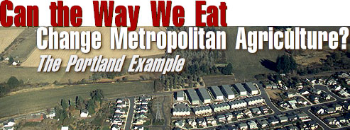 Can the Way We Eat Change Metropolitan Agriculture? The Portland Example.