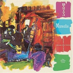 I Heard You Twice the First Time, by Branford Marsalis.