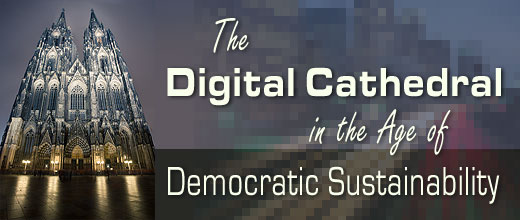 The Digital Cathedral in the Age of Democratic Sustainability