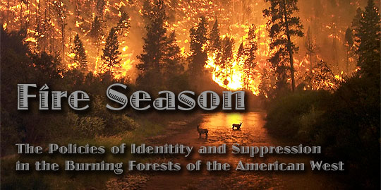 Fire Season: The Policies of Identity and Suppression in the Burning Forests of the American West