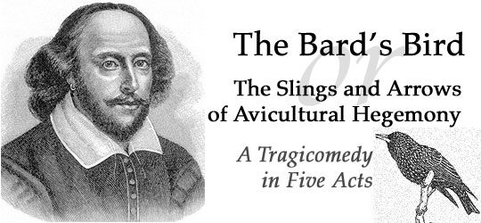 The Bard's Bird, or The Slings and Arrows of Avicultural Hegemony: A Tragicomedy in Five Acts