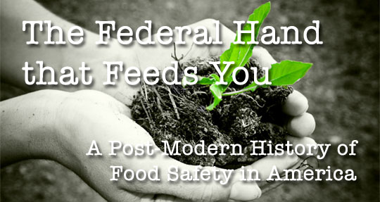 The Federal Hand That Feeds You: A Post-Modern History of Food Safety in the America
