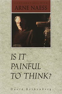 Book - Is It Painful to Think? Conversations with Arne Naess, by David Rothenberg.