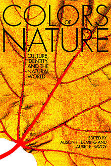 Cover (in yellow): Colors of Nature: Culture, Identity, and the Natural World, edited by Alison H. Deming and Lauret E. Savoy