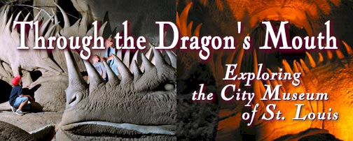 Through the Dragon's Mouth: Exploring the City Museum of St. Louis.