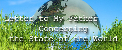 Letter to My Father Concerning the State of the World