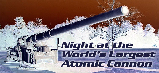 Night at the World's Largest Atomic Cannon