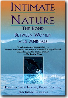 Intimate Nature:  The Bond Between Women and Animals, edited by Linda Hogan, Deena Metzger, and Brenda Peterson