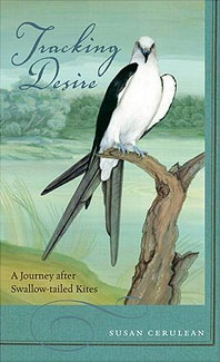 Tracking Desier: A Journey after Swallow-tailed Kites, by Susan Cerulean.