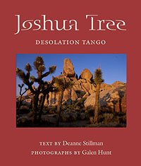 Joshua Tree: Desolation Tango, text by Deanne Stillman and photographs by Galen Hunt.