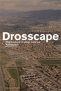 Drosscape: Wasting Urban Land in America, by Alan Berger.