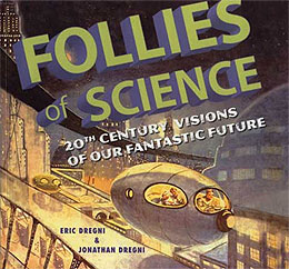 Follies of Science: 20th Century Visions of Our Fantastic Future, by Eric Dregni and Jonathan Dregni.