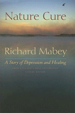 Nature Cure: A Story of Depression and Healing, by Richard Mabey.