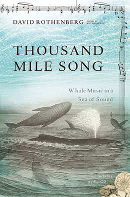 Thousand Mile Song: Whale Music in a Sea of Sound, by David Rothenberg