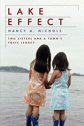 Lake Effect: Two Sisters and a Town's Toxic Legacy, by Nancy A. Nichols