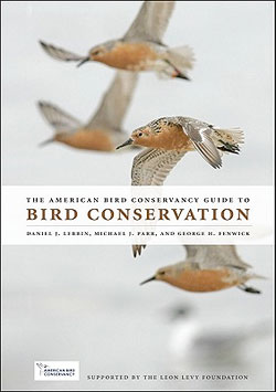The American Bird Conservancy Guide to Bird Conservation, by Daniel J. Lebbin, Michael J. Parr, and George H. Fenwick