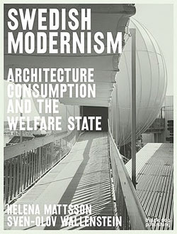 Swedish Modernism: Architecture, Consumption, and the Welfare State, edited by Helena Mattsson & Sven-Olov Wallenstein