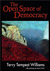 The Open Space of Democracy, by Terry Tempest Williams