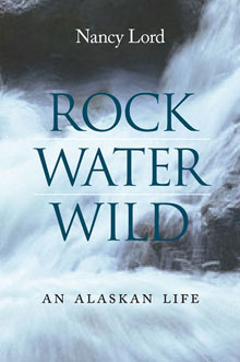 Rock Water Wild: An Alaskan Life