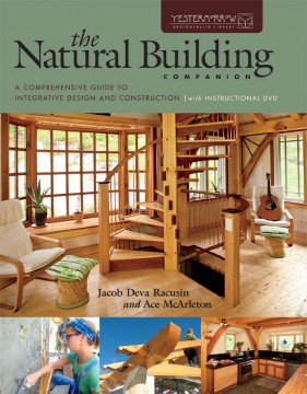 The Natural Building Companion: A Comprehensive Guide to Integrative Design and Construction, by Jacob Deva Racusin and Ace McArleton