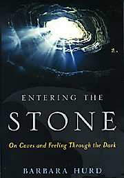 Enter the Stone: On Caves and Feeling Through the Dark By Barbara Hurd