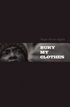 Bury My Clothes By Roger Bonair-Agard