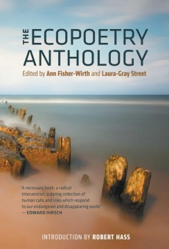 The Ecopoetry Anthology, edited by Anne Fischer-Wirth and Laura-Gray Street