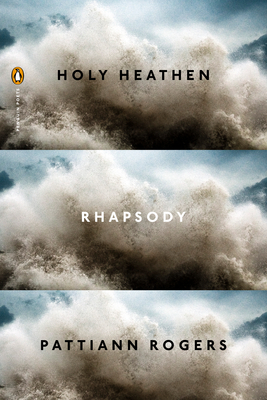 Holy Heathen Rhapsody, by Pattiann Rogers