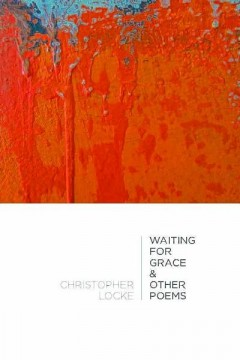 Waiting for Grace & other Poems by Christopher Locke