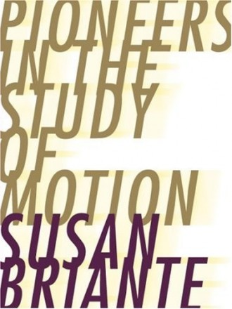 Pioneers in the Study of Motion, by Susan Briante