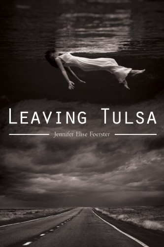 Leaving Tulsa, by Jennifer Elise Foerster