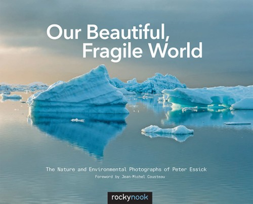 Our Beautiful, Fragile World: The Nature and Environmental Photographs of Peter Essick, by Peter Essick