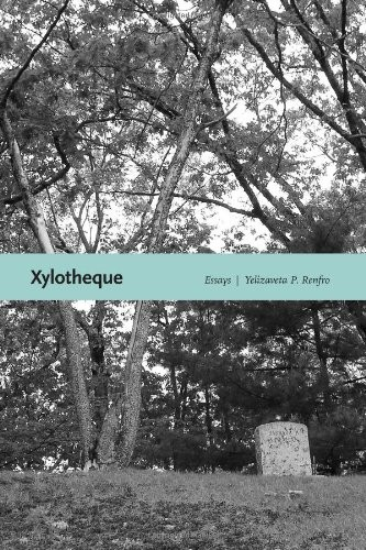 Xyloteque: Essays, by Yelizaveta P. Renfro