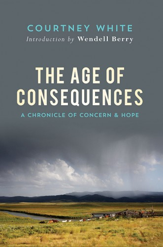 The Age of Consequences by Courtney White