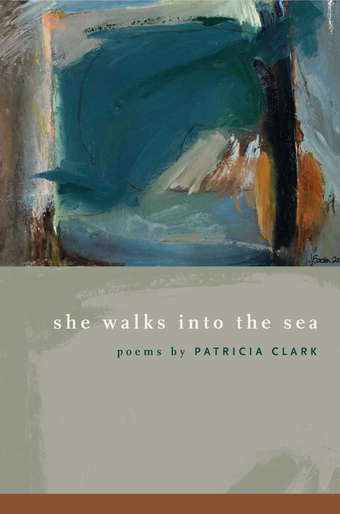 She Walks into the Sea, by Patricia Clark