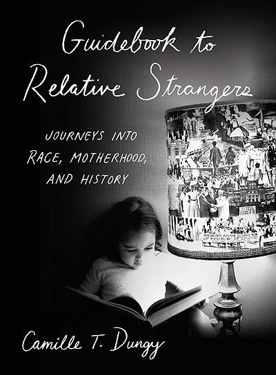 Guidebook to Relative Strangers: Journeys into Race, Motherhood, and History, by Camille T. Dungy