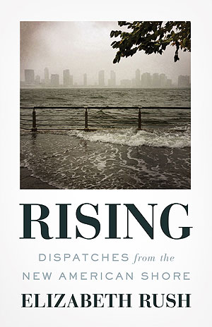 Rising: Dispatches from the New American Shore, by Elizabeth Rush