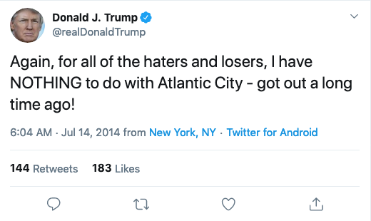 @realDonaldTrump: Again, for all of the haters and losers, I have NOTHING to do with Atlantic City - got out a long time ago!