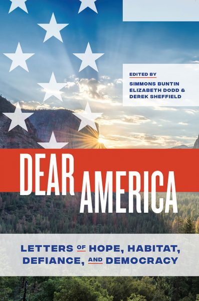 Dear America: Letters of Hope, Habitat, Defiance, and Democracy, edited by Simmons Buntin, Elizabeth Dodd, and Derek Sheffield